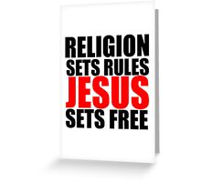 Religion Sets Rules Jesus Sets Free Greeting Card