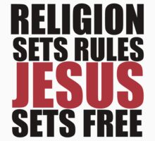 Religion Sets Rules Jesus Sets Free T-Shirt