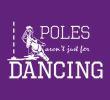 Poles Aren't Just For Dancing by classydesigns