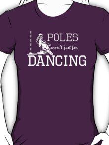 Poles Aren't Just For Dancing T-Shirt