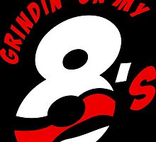 Grindin' on My 8's by tee4daily