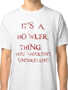 It's a Howler thing Classic T-Shirt