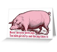 Never Wrestle with Pig Greeting Card
