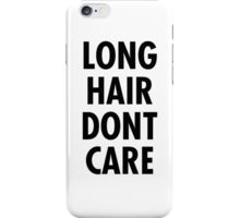 LONG HAIR DONT CARE  iPhone Case/Skin