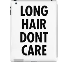 LONG HAIR DONT CARE  iPad Case/Skin