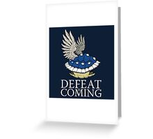 Defeat is Coming Greeting Card