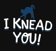I Knead You  by IchaFazari