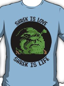 Shrek is Love, Shrek is life T-Shirt