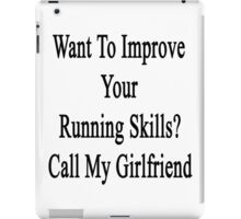 Want To Improve Your Running Skills? Call My Girlfriend  iPad Case/Skin