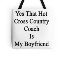 Yes That Hot Cross Country Coach Is My Boyfriend  Tote Bag