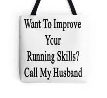 Want To Improve Your Running Skills? Call My Husband  Tote Bag