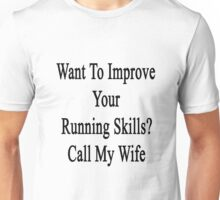 Want To Improve Your Running Skills? Call My Wife  Unisex T-Shirt