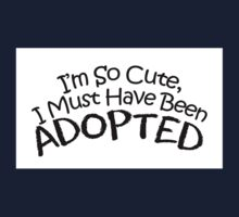 I'm So Cute I Must Have Been Adopted Baby Funny Kids Tee