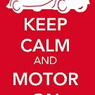 Keep Calm and Motor On by JustBritish
