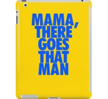 Mama, there goes that man iPad Case/Skin