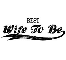 Best Wife To Be Photographic Print