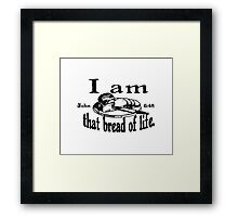 JOHN 6:48 I AM THAT BREAD OF LIFE Framed Print