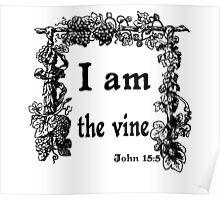 JOHN 15:5   I AM THE VINE Poster