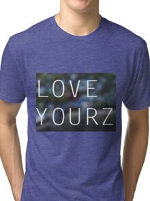 LOVE YOURZ Tri-blend T-Shirt