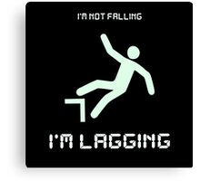 I'm not falling...I'm lagging! Canvas Print