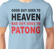GOOD GUY GOES TO HEAVEN BAD GUY GOES TO PATONG Unisex T-Shirt