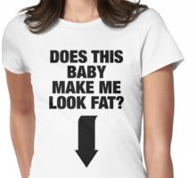 Does This Baby Make Me Look Fat? Maternity Design Womens Fitted T-Shirt