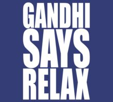 Gandhi Says Relax by beloknet