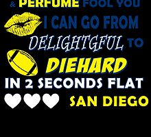 DON'T LET THE MAKEUP & PERFUME FOOL YOU I CAN GO FROM DELIGHTGFUL TO DIEHARD IN 2 SECONDS FLAT SAN DIEGO by BADASSTEES