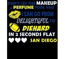 DON'T LET THE MAKEUP & PERFUME FOOL YOU I CAN GO FROM DELIGHTGFUL TO DIEHARD IN 2 SECONDS FLAT SAN DIEGO Photographic Print
