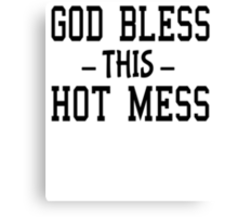 GOD BLESS THIS HOT MESS Canvas Print