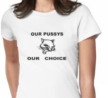 Our Pussy our choice Womens Fitted T-Shirt