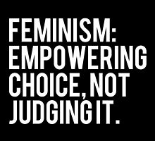 Feminism: Empowering Choice, Not Judging It. by hellafandom