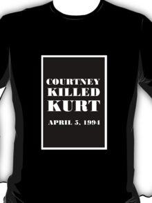 Courtney Love Killed Kurt Cobain T-Shirt
