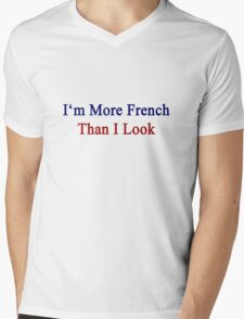 I'm More French Than I Look  Mens V-Neck T-Shirt