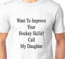 Want To Improve Your Hockey Skills? Call My Daughter  Unisex T-Shirt
