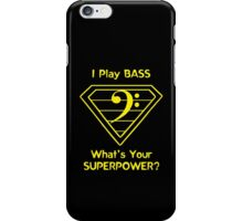 I Play Bass. What's Your Superpower? iPhone Case/Skin