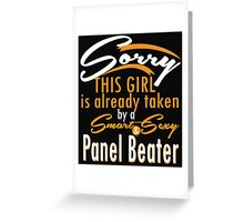 """""""Sorry This Girl is already taken by a Smart & Sexy Panel Beater"""" Collection #80048 Greeting Card"""