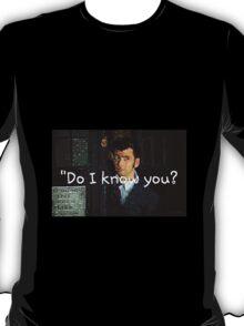 """""""Do I Know You?"""" - Dr. Who (RQ) T-Shirt"""