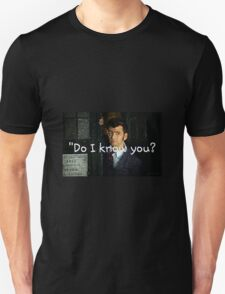 """Do I Know You?"" - Dr. Who (RQ) T-Shirt"