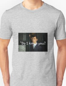 """Do I Know You?"" - Dr. Who (RQ) Unisex T-Shirt"