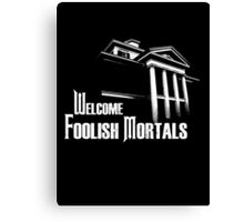 Welcome Foolish Mortals Canvas Print