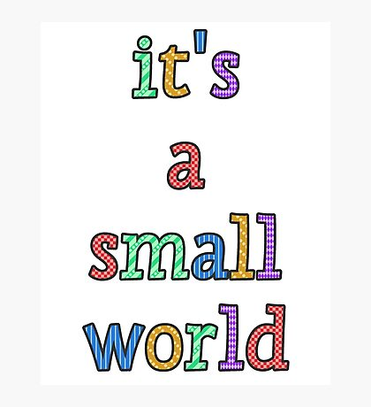 """""""it's a small world"""" fun font Photographic Print"""