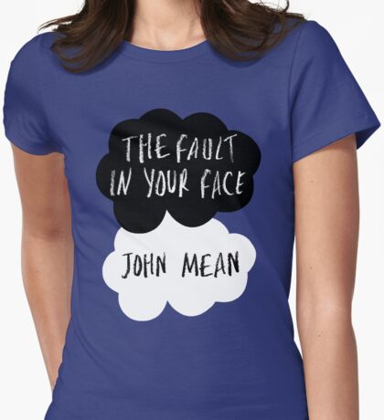 The Fault In Your Face - John Mean Womens Fitted T-Shirt