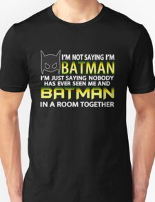 I'm Not Saying I'm Batman T-Shirt