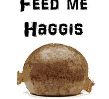 Iskybibblle Products / Feed me Haggis/ Black by Iskybibblle