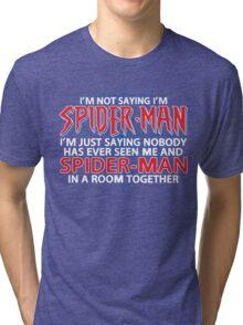 I'm Not Saying I'm Spiderman Tri-blend T-Shirt
