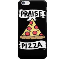 Praise Pizza  iPhone Case/Skin