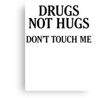 Drugs Not Hugs [Black] Canvas Print