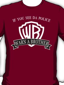 If You See Da Police Warn a Brother T-Shirt