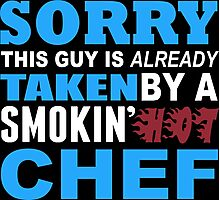 Sorry This Guy Is Already Taken By A Smokin Hot Chef - Tshirts & Hoodies Photographic Print